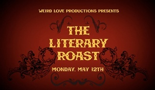 Weird Love Productions Presents The Literary Roast